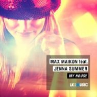Max Maikon feat. Jenna Summer - My House (Club Mix)