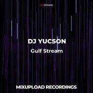 DJ YUCSON - Gulf Stream (Original mix)