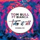 Tom Bull Ft. Bianca - Take It All (Original Mix)