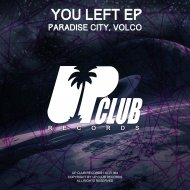 Paradise City & Volco - You Left  (Original Mix)