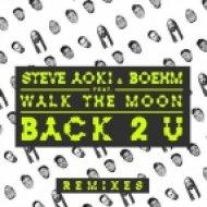 Steve Aoki, Boehm, WALK THE MOON - Back 2 U (DBSTF Remix)