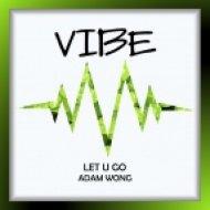 Adam Wong - Let U Go (Original Mix)
