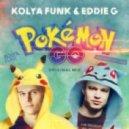 Kolya Funk & Eddie G - Pokemon GO! (Original Mix)