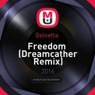 Gelvetta  - Freedom (Dreamcather Remix)
