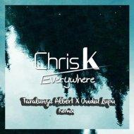 Chris K - Everywhere (Țarălungă Albert X Ovidiu Lupu Remix)