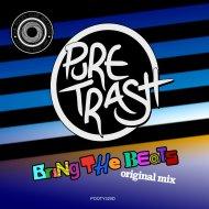 Pure Trash - Bring The Beats (Original Mix)