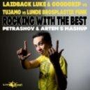 Laidback Luke & Goodgrip vs Tujamo vs Lunde BrosPlastik Funk - Rocking With The Best (ARTEM S & PETRASHOV MASHUP)