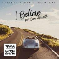 Stylezz, Denis Agamirov ft. Sam Ashworth - I Believe (Anton Ishutin Remix)