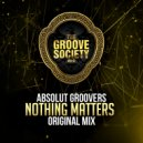 Absolut Groovers - Nothing Matters (Original Mix)