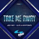 Joey Riot & Elite & Kryptonite - Take Me Away  (Original Mix)