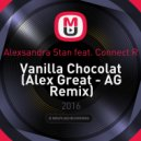 Alexsandra Stan feat. Connect R - Vanilla Chocolat (Alex Great - AG Remix)