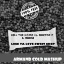Kill The Noise vs. Doctor P & Moksi - Lose Ya Love Sweet Shop (Armand Cold Mashup)