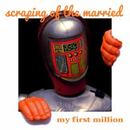 Scraping Of The Married - My First Million (Radio Edit)