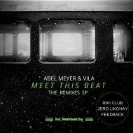 Abel Meyer & Vila - Meet This Beat  (Original Mix)