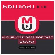 bRUJOdJ - Mixupload Deep Podcast #020 (August\'16)
