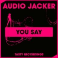 Audio Jacker - You Say (Original Mix)