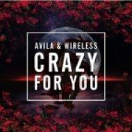 Avila & Wireless - Crazy For You (Original Mix)