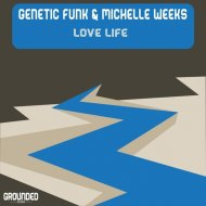Genetic Funk & Michelle Weeks - Love Life (GF Extended Vocal Mix)