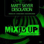 Matt Skyer - Desolation (Carlos Martz Remix)