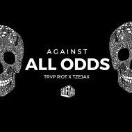 TRVP R!OT & TZEJAX - Against All Odds  (Original Mix)