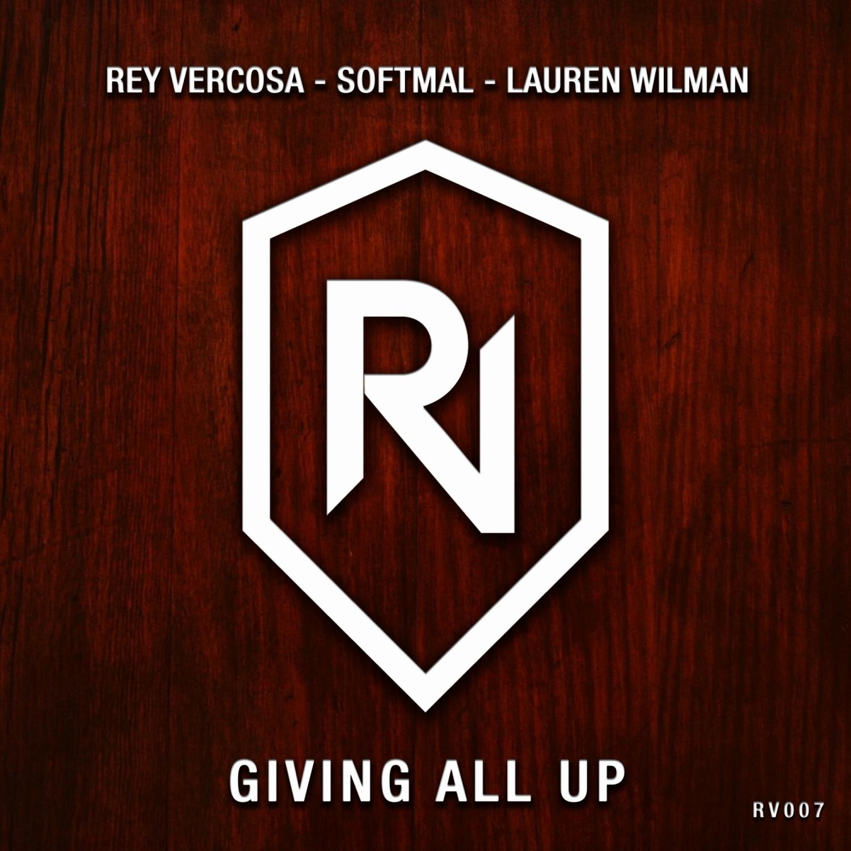 Rey Vercosa & Softmal & Lauren Wilman - Giving All Up  (Original Mix)
