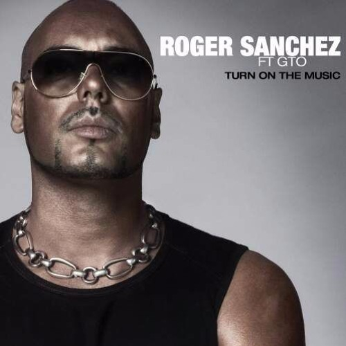 Roger Sanchez feat. Gto  - Turn On The Music (Original Mix)