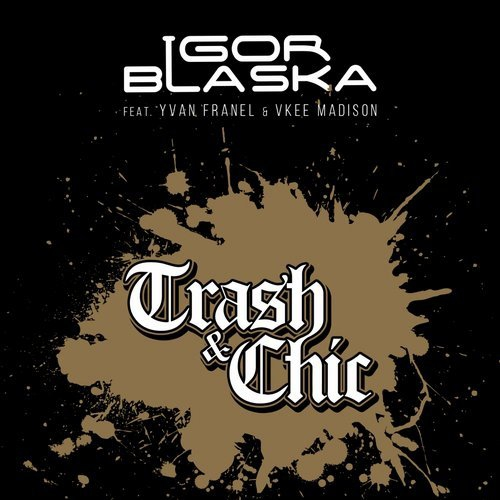 Igor Blaska feat Yvan Franel, Vkee Madison - Trash & Chic (Original Mix)