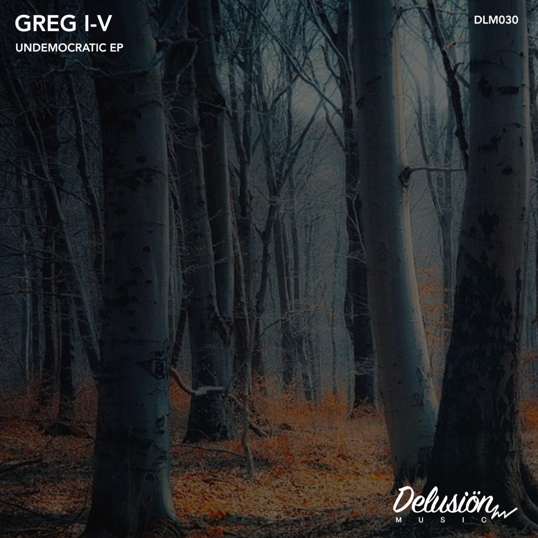 Greg I-V - Undemocratic (Original Mix)