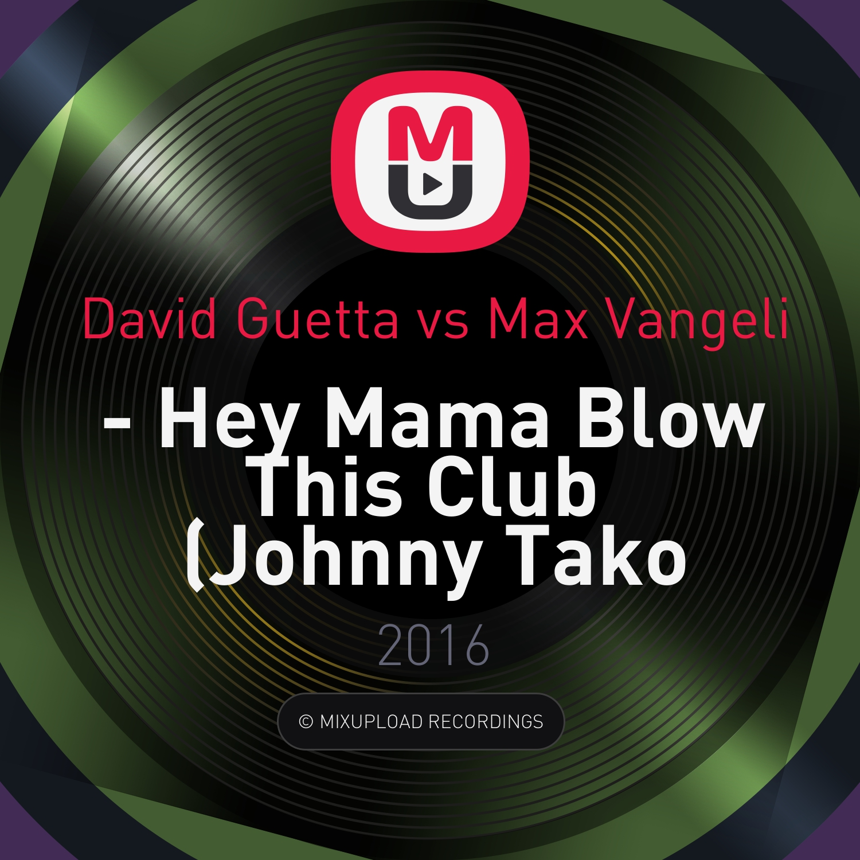 David Guetta vs Max Vangeli - Hey Mama Blow This Club (Johnny Tako Mash-up)