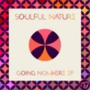 Soulful Nature - Going Nowhere (Original Mix)