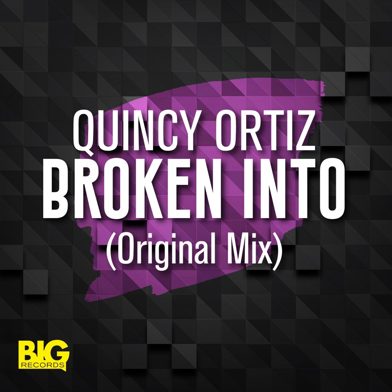 Quincy Ortiz - Broken Into (Original Mix)