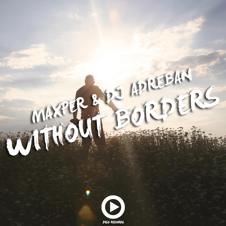 Maxper & Dj Adreban - Without Borders (feat. Dj Adreban)  (Original Mix)