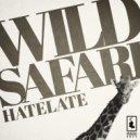 HateLate - Wild Safari  (Original Mix)