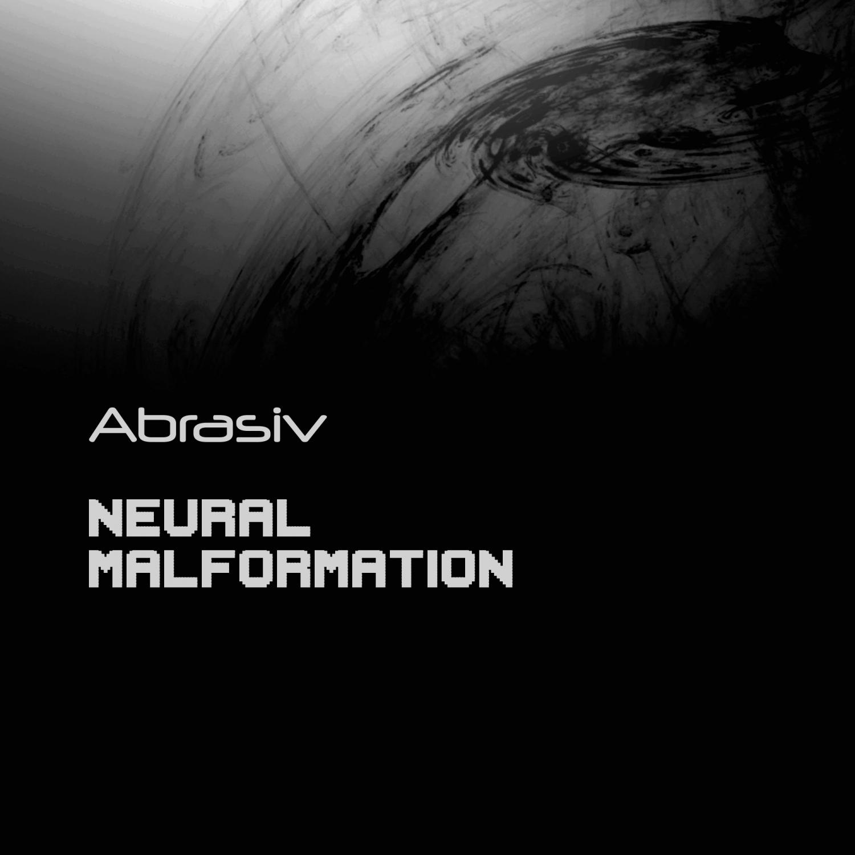 Abrasiv - Neural Malformation  (Original mix)