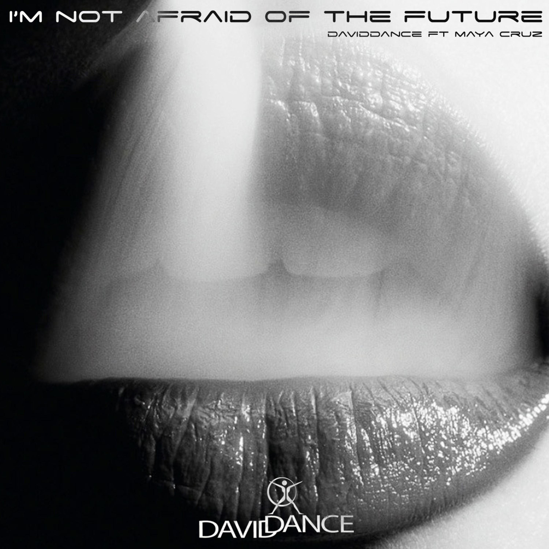 Daviddance - I\'m Not Afraid Of The Future  (feat. Maya Cruz) (Original Vocal Mix)