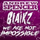 Andrew Spencer, Blaikz - We Are Not Impossible (Extended Mix)