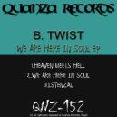 B. Twist - We Are Here In Soul (Original Mix)