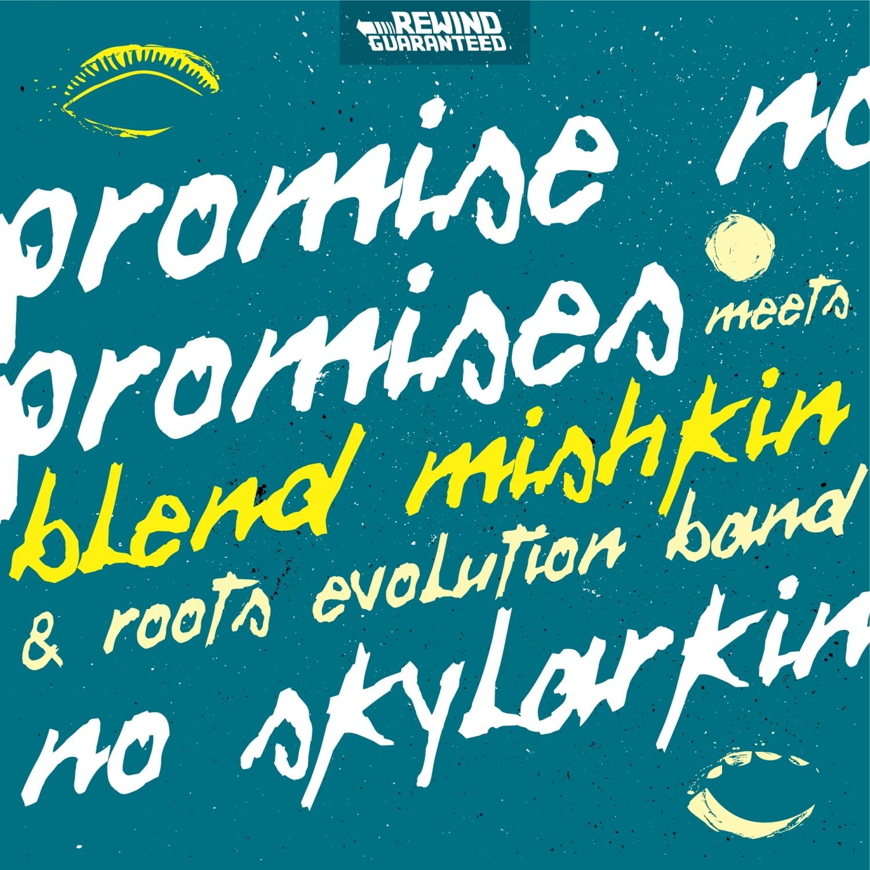 Promise No Promises & Blend Mishkin & Roots Evolution - No Skylarking ()