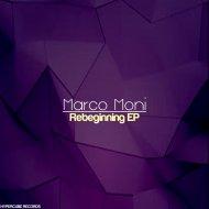 Marco Moni - Rebeginning (Original mix)