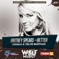 Britney Spears - Better (Zavala & Talyk Bootleg) (Zavala & Talyk Bootleg)