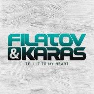 Filatov & Karas - Tell It to My Heart (Original Mix)