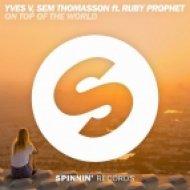 Yves V,Sem Thomasson ft.Ruby Prophet - On Top Of The World (Original mix)