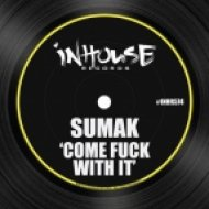 Sumak - Come Fuck With It (Original Mix)