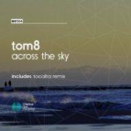 Tom8 - Across The Sky (Original Mix)