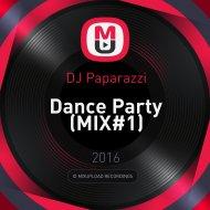 DJ Paparazzi - Dance Party (MIX#1)