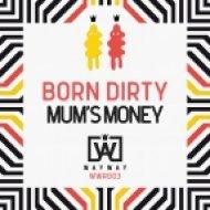 Born Dirty - Mum\'s Money (Jakwob Remix)