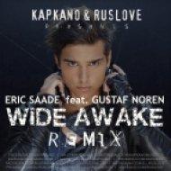 Eric Saade Ft. Gustaf Noren - Wide Awake (Kapkano & Ruslove Remix) (Kapkano & Ruslove Remix)