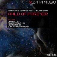 Hemstock & Jennings Meet Jan - Child Of Forever (Xzatic Remix)