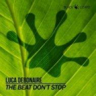 Luca Debonaire - The Beat Don\'t Stop (Original Mix)