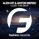 Alen Hit & Anton Merso - I Love This Beat (Original Mix)